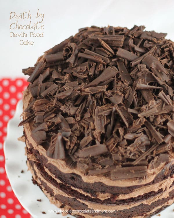For diehard Chocolate lovers only-Death by Chocolate-Layers of Devil's Food Cake divided by rich Chocolate buttercream then topped with Chocolate curls